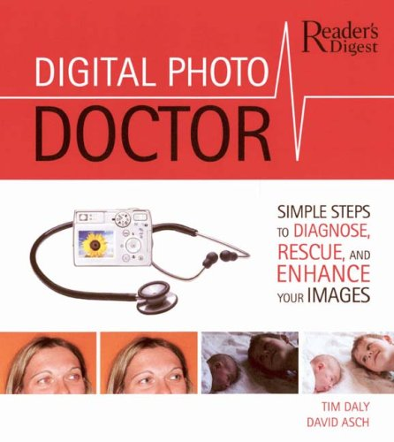 Digital Photo Doctor: Simple Steps to Diagnose, Rescue, and Enhance Your Images 9780762106868