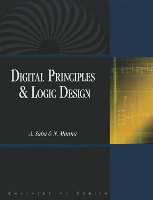 Digital Principles & Logic Design: Fundamentals and Modern Applications [With CDROM] 9780763773731