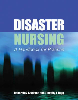 Disaster Nursing: A Handbook for Practice 9780763758448
