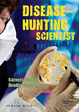 Disease-Hunting Scientist: Careers Hunting Deadly Diseases 9780766030527