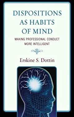 Dispositions as Habits of Mind: Making Professional Conduct More Intelligent 9780761849636