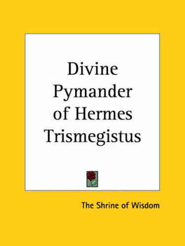 Divine Pymander of Hermes Trismegistus 9780766131620