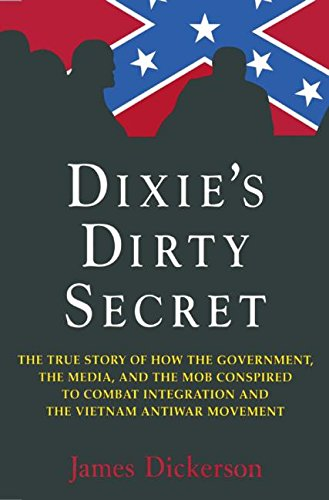 Dixie's Dirty Secret: The True Story of How the Government, the Media, and the Mob Conspired to Combat Integration and the Vietnam Antiwar M 9780765603401