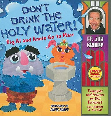Don't Drink the Holy Water!: Big Al and Annie Go to Mass: Thoughts and Prayers on the Eucharist for Children of All Ages [With DVD] 9780764819483