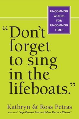 Don't Forget to Sing in the Lifeboats: Uncommon Wisdom for Uncommon Times 9780761155256