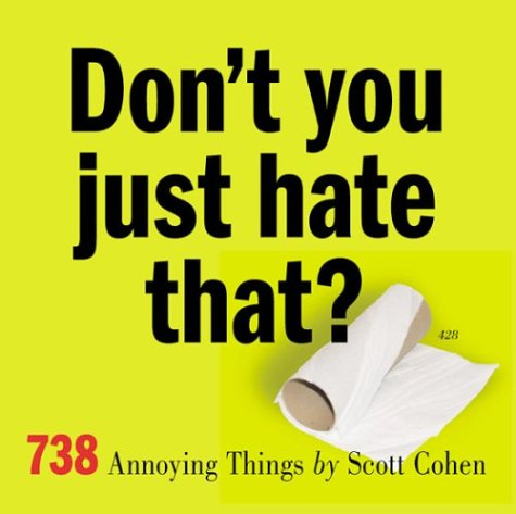 Don't You Just Hate That?: 738 Annoying Things 9780761133216