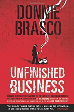 Donnie Brasco: Unfinished Business: Shocking Declassified Details from the FBI's Greatest Undercover Operation and a Bloody Timeline of the Fall of th 9780762432288