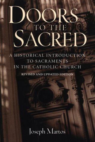 Doors to the Sacred: A Historical Introduction to Sacraments in the Catholic Church 9780764807183