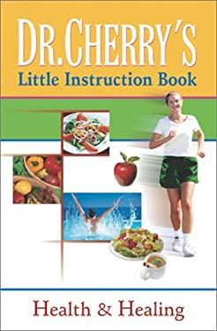Dr. Cherry's Little Instruction Book: Health and Healing 9780764227684