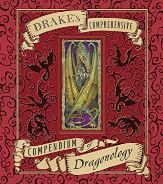 Drake's Comprehensive Compendium of Dragonology 9780763646233