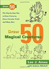 Draw 50 Magical Creatures: The Step-By-Step Way to Draw Unicorns, Elves, Cherubs, Trolls, and Many More 2979830