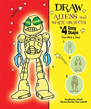 Draw Aliens and Space Objects in 4 Easy Steps: Then Write a Story 9780766038417