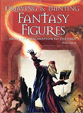 Drawing & Painting Fantasy Figures: From the Imagination to the Page 9780764126284