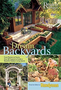 Dream Backyards: From Planters to Decks, Over 30 Projects to Create a Beautiful Outdoor Living Space 9780762108398
