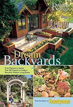 Dream Backyards: From Planters to Decks, Over 30 Projects to Create a Beautiful Outdoor Living Space 9780762106356