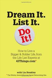 Dream It. List It. Do It!: How to Live a Bigger & Bolder Life, from the Life List Experts at 43things.com 2883831