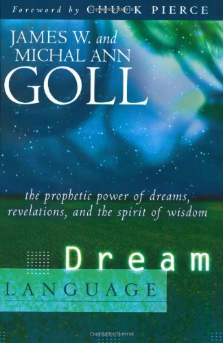 Dream Language: The Prophetic Power of Dreams, Revelations, and the Spirit of Wisdom 9780768423549