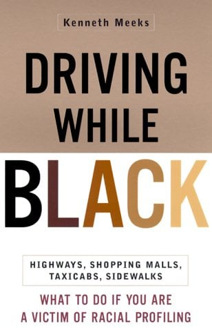 Driving While Black: Highways, Shopping Malls, Taxi Cabs, Sidewalks: How to Fight Back If You Are a Victim of Racial Profiling