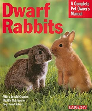 Dwarf Rabbits: Everything about Selection, Care, Nutrition, and Behavior 9780764139260
