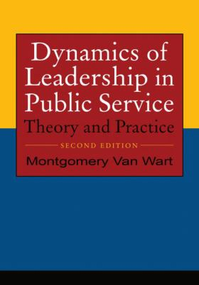 Dynamics of Leadership in Public Service: Theory and Practice 9780765623652