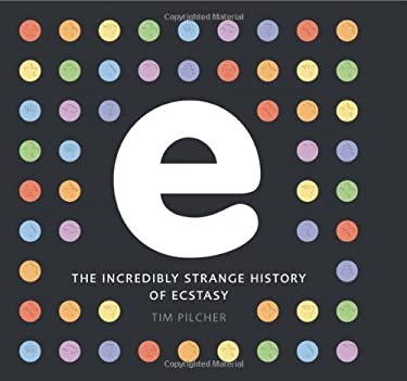 E, the Incredibly Strange History of Ecstasy 9780762431847