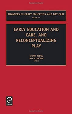 Early Education and Care, and Reconceptualizing Play 9780762308101