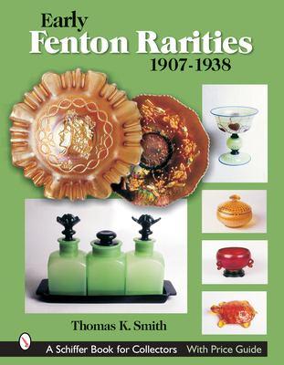 Early Fenton Rarities: 1907-1938 9780764322877