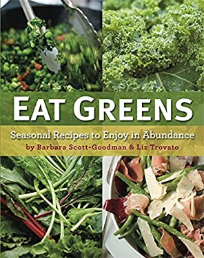 Eat Greens: Seasonal Recipes to Enjoy in Abundance 9780762439072