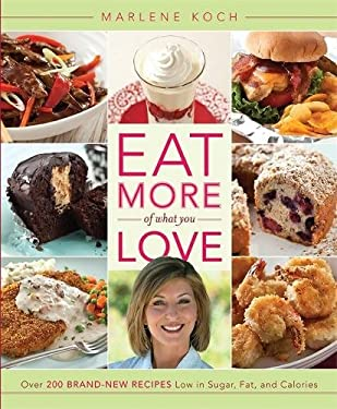 Eat More of What You Love: Over 200 Brand-New Recipes Low in Sugar, Fat, and Calories 9780762445899