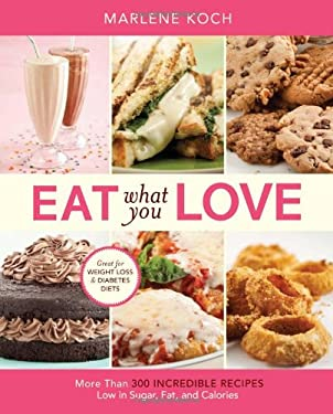 Eat What You Love: More Than 300 Incredible Recipes Low in Sugar, Fat, and Calories 9780762434329