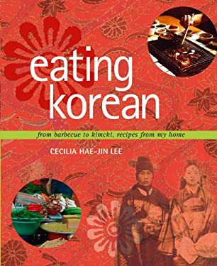 Eating Korean: From Barbecue to Kimchi, Recipes from My Home 9780764540783
