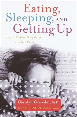 Eating, Sleeping, and Getting Up: How to Stop the Daily Battles with Your Child 9780767907774