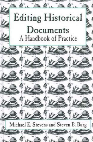Editing Historical Documents: A Handbook of Practice 9780761989608