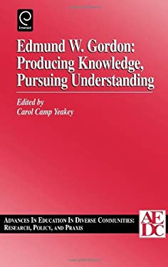 Edmund W. Gordon: Producing Knowledge, Pursuing Understanding, Volume 1 9780762304288