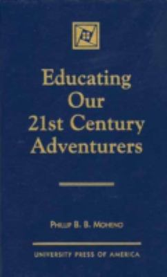 Educating Our 21st Century Adventurers 9780761802761