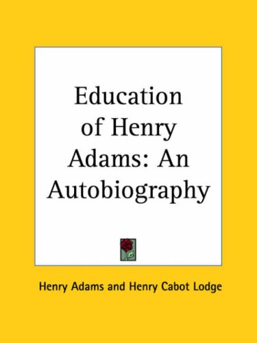 Education of Henry Adams: An Autobiography 9780766161443
