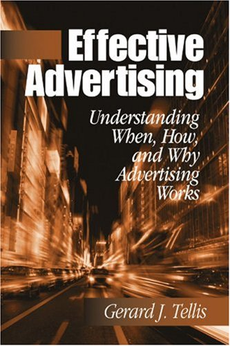 Effective Advertising: Understanding When, How, and Why Advertising Works 9780761922537