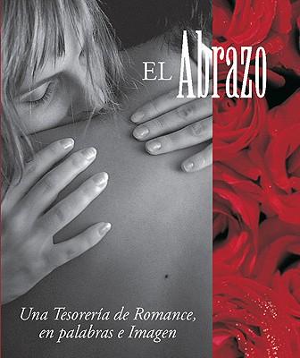 El Abrazo: Una Tesoreria de Romance, En Palabras E Imagen 9780762400409