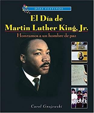 El Dia de Martin Luther King, JR.: Honramos A un Hombre de Paz 9780766026179