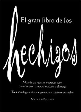 El Gran Libro de los Hechizos: Mas de 40 Recetas Secretas Para Triunfar en el Amor, el Trabajo y el Juego 9780764154768
