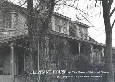 Elephant House: Photographs of Edward Gorey's House 9780764924958