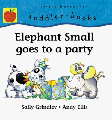 Elephant Small Goes to a Party 9780764108709