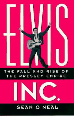 Elvis Inc.: The Fall and Rise of the Presley Empire 9780761511274