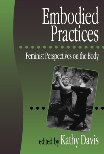 Embodied Practices: Feminist Perspectives on the Body 9780761953630