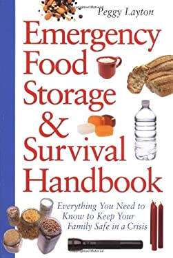 Emergency Food Storage & Survival Handbook: Everything You Need to Know to Keep Your Family Safe in a Crisis 9780761563679