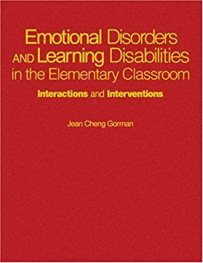 Emotional Disorders and Learning Disabilities in the Elementary Classroom: Interactions and Interventions 9780761976196