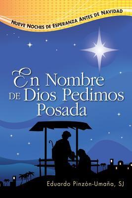 En Nombre de Dios Pedimos Posada: Nueve Noches de Esperanza Antes de Navidad 9780764804038
