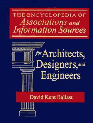 Encyclopedia of Associations and Information Sources for Architects, Designers, and Engineers 9780765600356