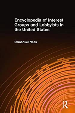 Encyclopedia of Interest Groups and Lobbyists in the United States 9780765680228