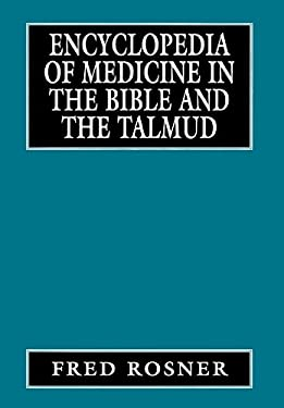 Encyclopedia of Medicine in the Bible and the Talmud 9780765761026